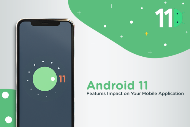 Describe New Android 11 Features Impact on Your Mobile Application?