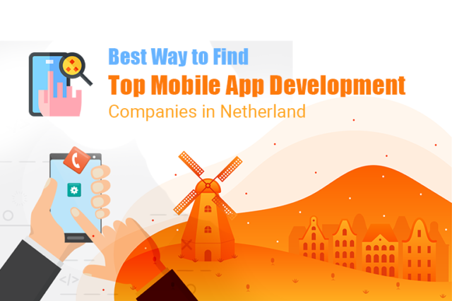 What is the Best Way to Find the Top Mobile App Development Companies in Netherlands?
